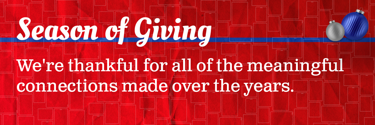 Season of Giving - We're thankful for all of the meaningful connections made over the years.